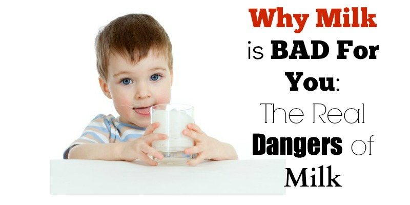 Why Milk is Bad For You: The Real Dangers of Milk