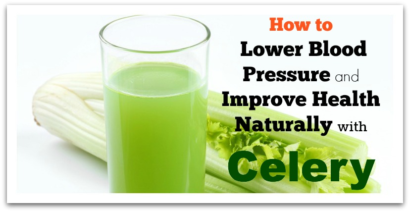 How to Lower Blood Pressure and Improve Health Naturally with Celery