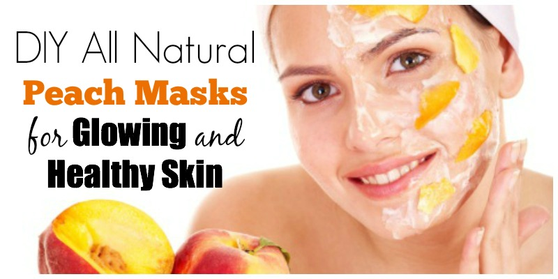 DIY All Natural Peach Masks for Glowing and Healthy Skin