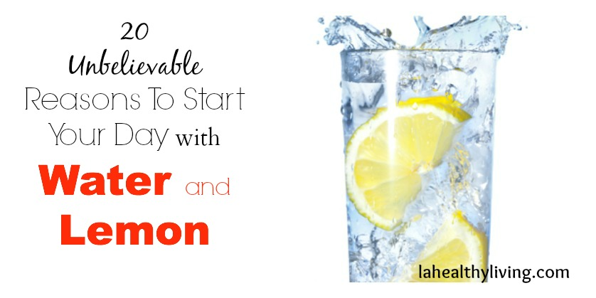 20 Unbelievable Reasons To Start Your Day With Water and Lemon