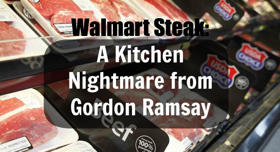Walmart Steak: A Kitchen Nightmare from Gordon Ramsay