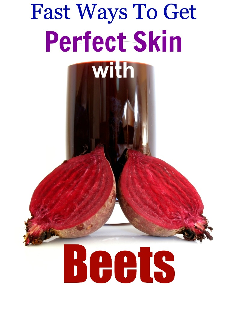 Fast Ways To Get Perfect Skin With Beets