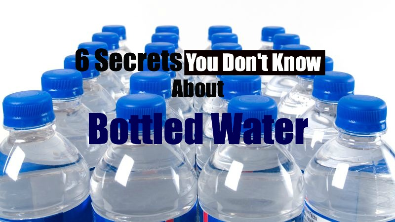 6 Secrets You Don't Know About Bottled Water