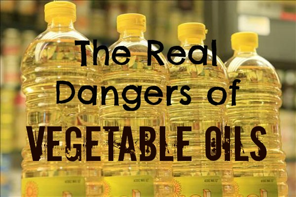 The Real Dangers of Vegetable Oils
