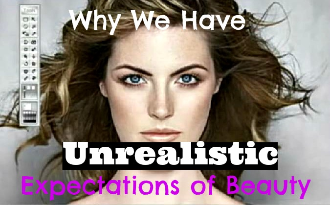 Why We Have Unrealistic Expectations of Beauty