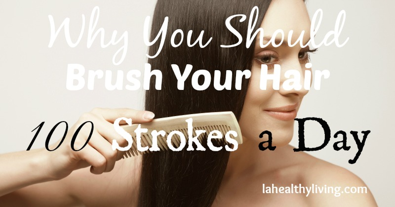 Why You Should Brush Your Hair 100 Strokes a Day