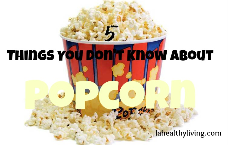 5 Things You Don't Know about Popcorn But Should