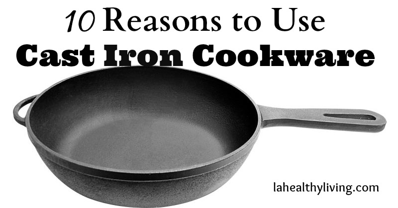 10 Reasons To Use Cast Iron Cookware
