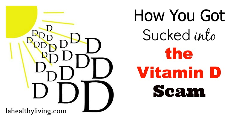 Vitamin D Deficiency: How You Got Sucked into the Vitamin D Scam